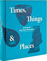 Kansi kirjasta Times, Things & Places: 36 Essays for Jussi-Pekka Taavitsainen.