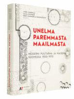 A cover of the book Unelma paremmasta maailmasta - Moderni puutarha ja maisema Suomessa 1900-1970.