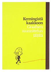 Ett omslag av boken Kerningistä kaakkoon. Graafisen suunnittelun jäljillä.